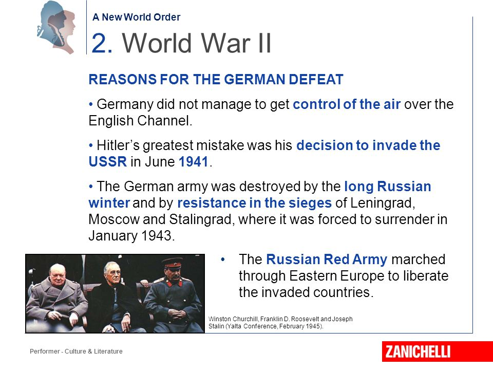 The birth of the Nation Performer - Culture & Literature 2. World War II A New World Order REASONS FOR THE GERMAN DEFEAT Germany did not manage to get