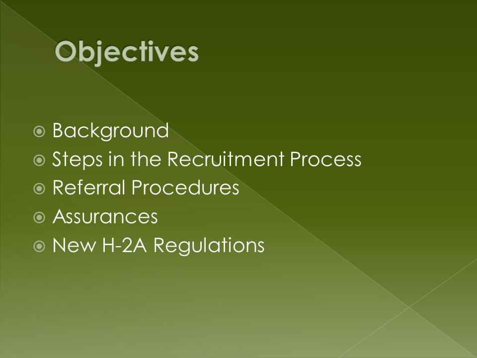 Background Steps in the Recruitment Process Referral Procedures Assurances New H-2A Regulations