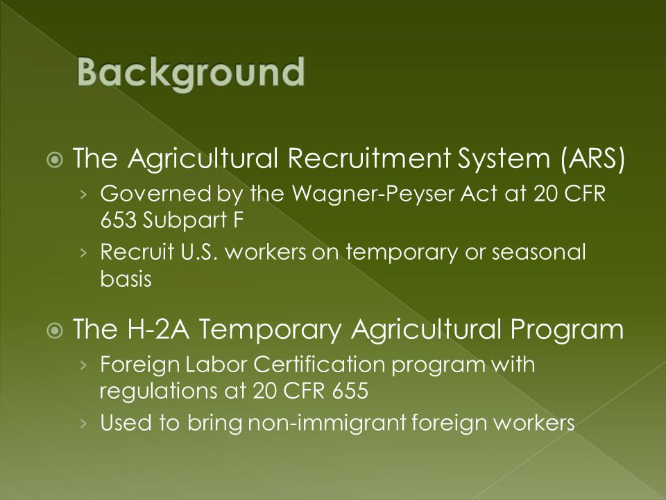 H-2A pre-certification/recruitment process mirrors ARS State Workforce Agencies can recruit and refer workers from within a state and from other states Both provide protections to workers who are not seeking permanent relocation, but rather temporary agricultural employment