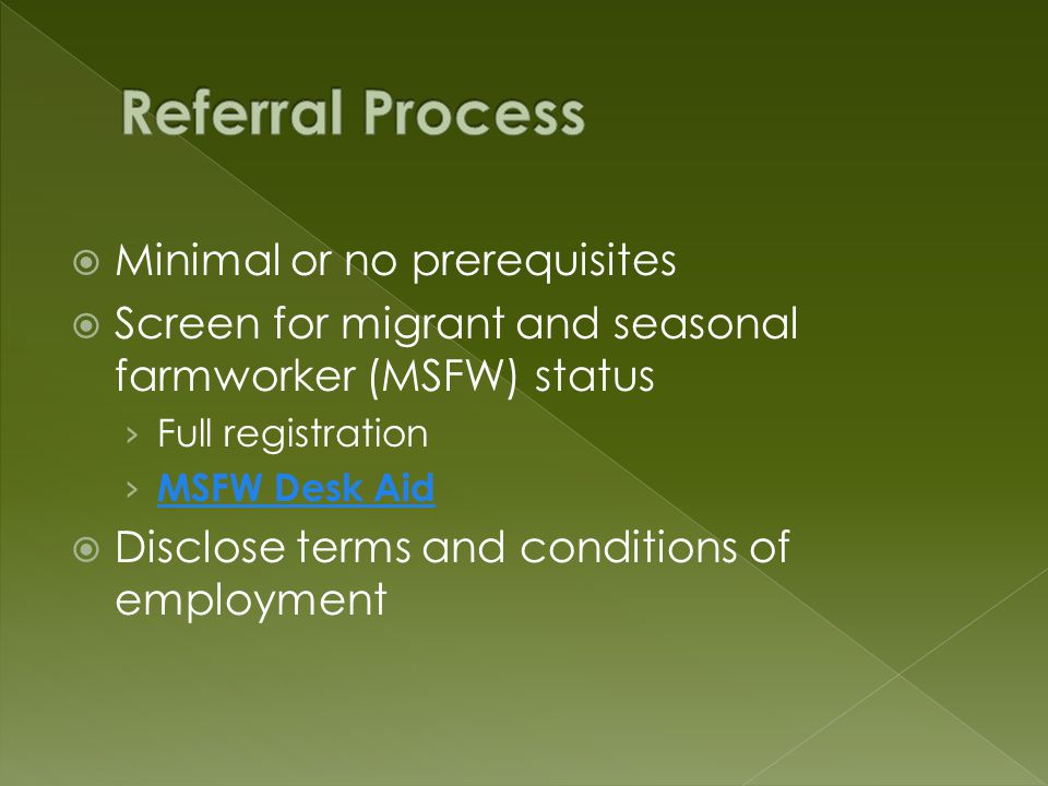 Minimal or no prerequisites Screen for migrant and seasonal farmworker (MSFW) status Full registration MSFW Desk Aid Disclose terms and conditions of employment
