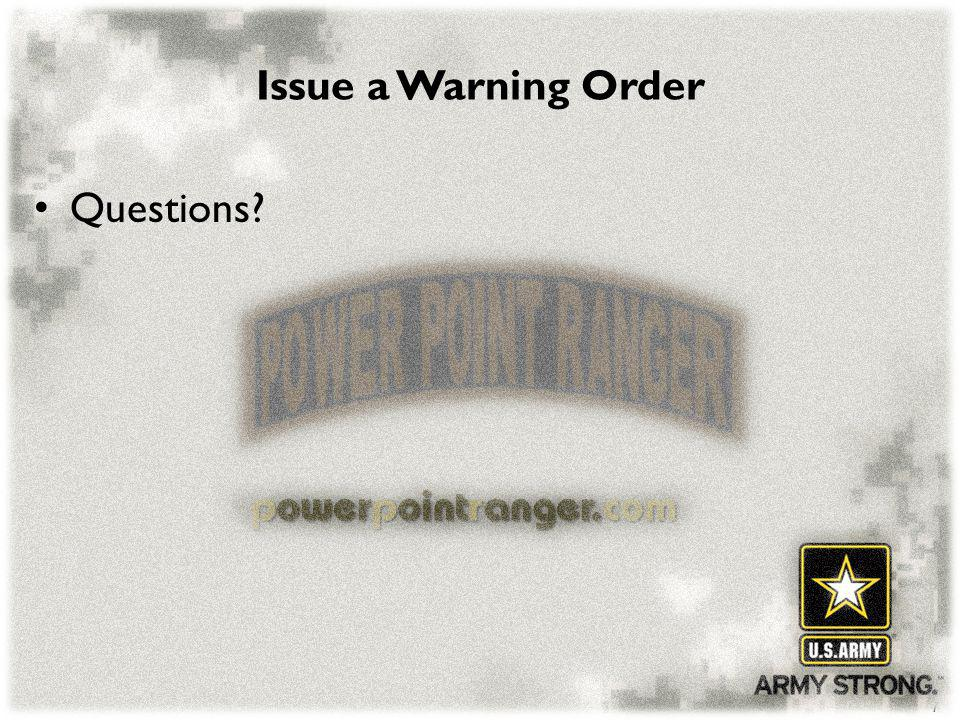 7 Issue a Warning Order Questions?