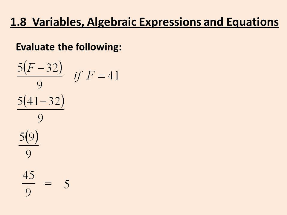 Evaluate the following: 1.8 Variables, Algebraic Expressions and Equations