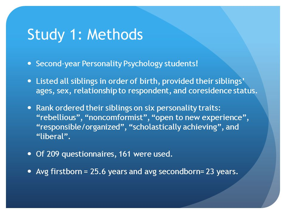 Study 1: Methods Second-year Personality Psychology students! Listed all siblings in order of birth, provided their siblings ages, sex, relationship t