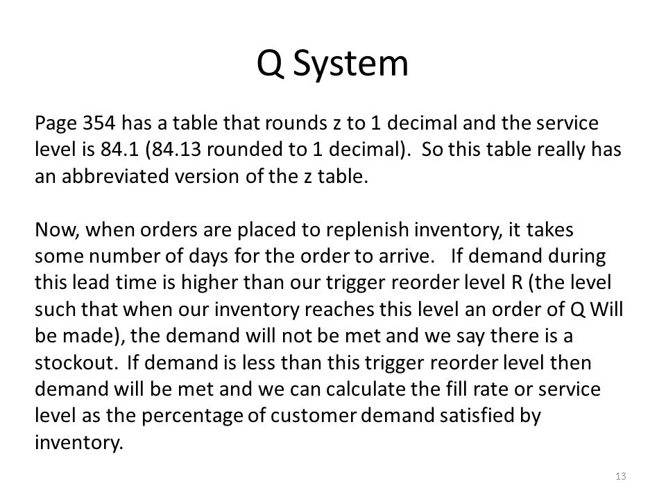 Q System 13 Page 354 has a table that rounds z to 1 decimal and the service level is 84.1 (84.13 rounded to 1 decimal).