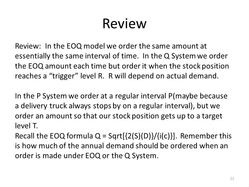 Review 22 Review: In the EOQ model we order the same amount at essentially the same interval of time.