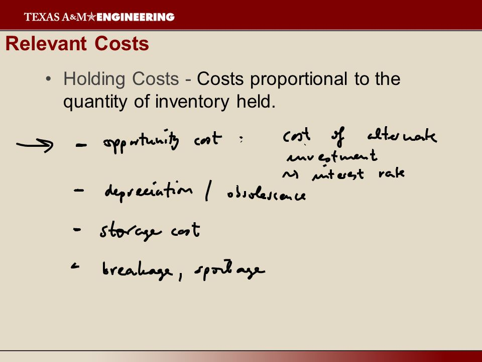 Relevant Costs Holding Costs - Costs proportional to the quantity of inventory held.