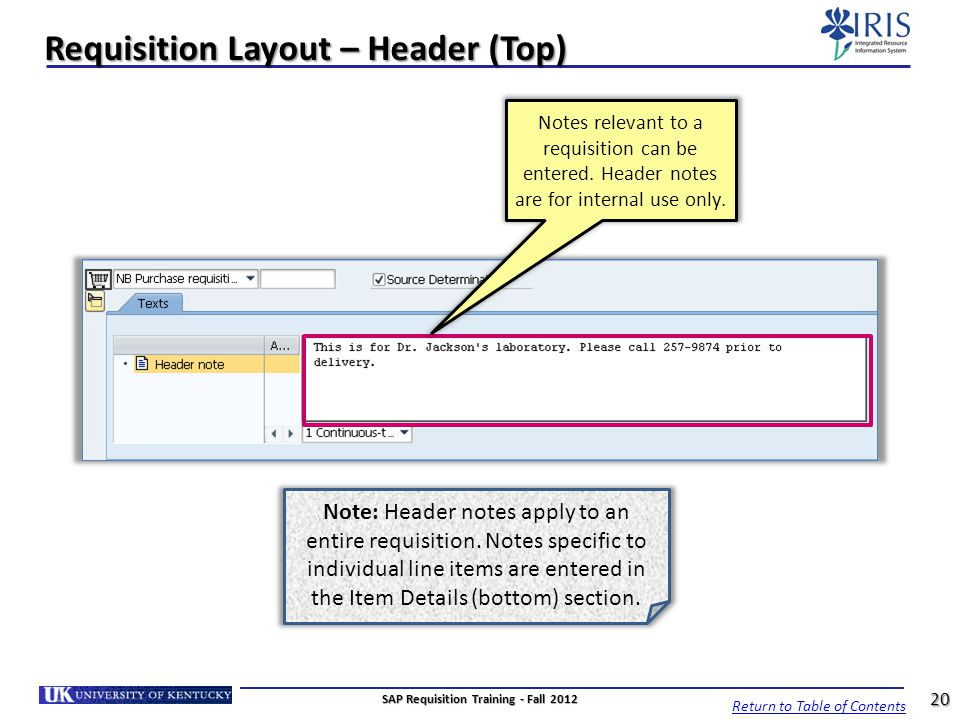 Requisition Layout – Header (Top) Notes relevant to a requisition can be entered. Header notes are for internal use only. Note: Header notes apply to