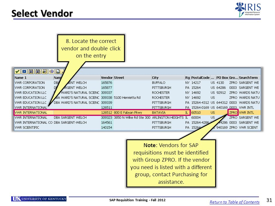 Select Vendor Note: Vendors for SAP requisitions must be identified with Group ZPRO. If the vendor you need is listed with a different group, contact