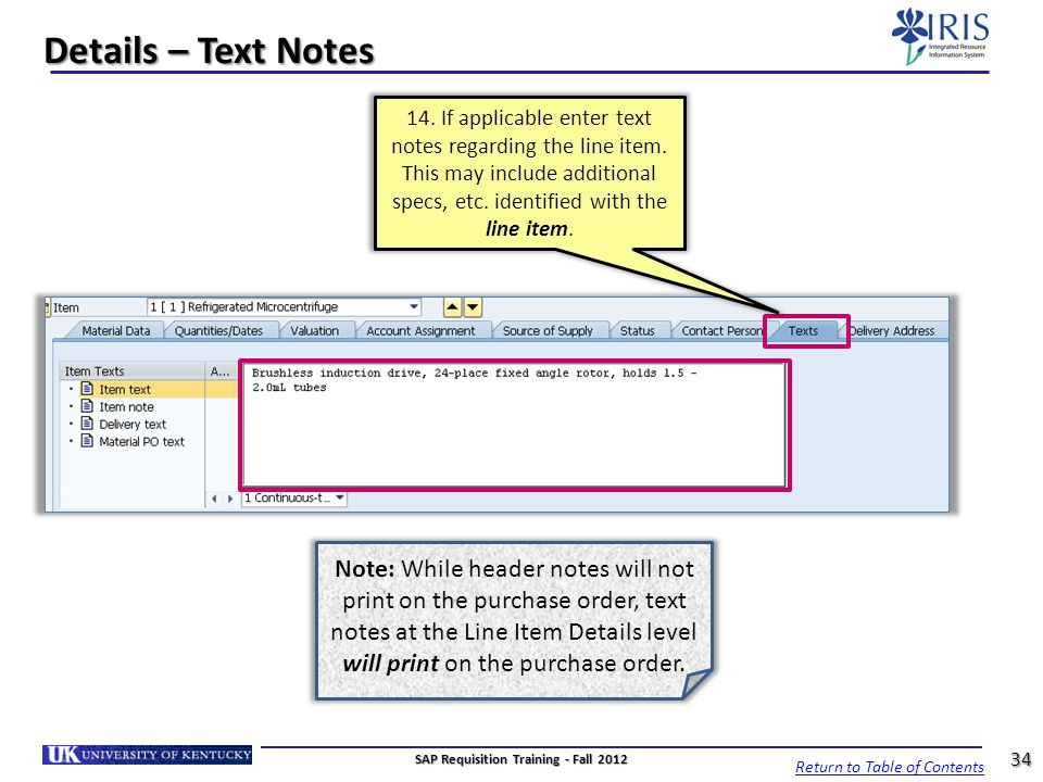 Details – Text Notes 14. If applicable enter text notes regarding the line item. This may include additional specs, etc. identified with the line item