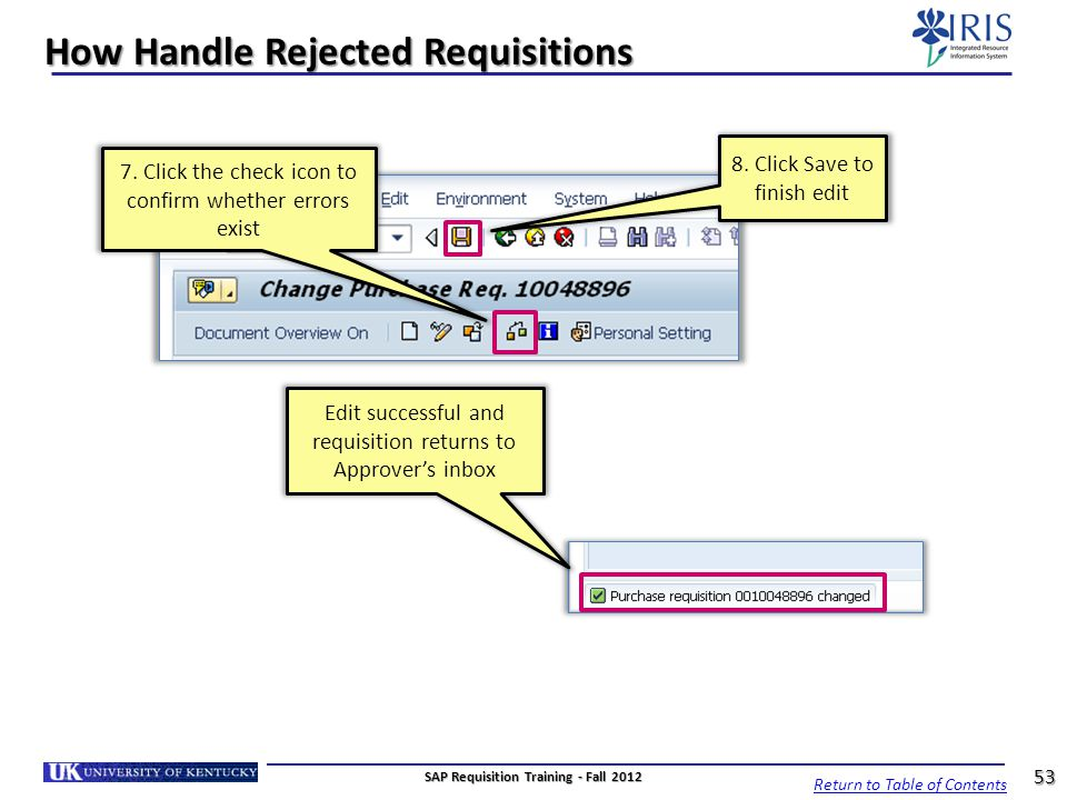 How Handle Rejected Requisitions Edit successful and requisition returns to Approvers inbox 7. Click the check icon to confirm whether errors exist Re