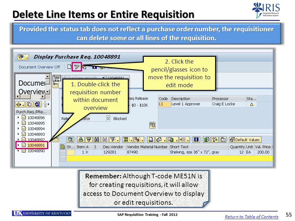Delete Line Items or Entire Requisition Provided the status tab does not reflect a purchase order number, the requisitioner can delete some or all lin