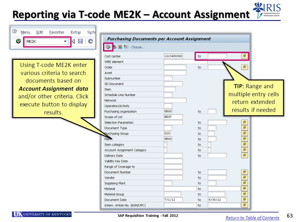 Reporting via T-code ME2K – Account Assignment Using T-code ME2K enter various criteria to search documents based on Account Assignment data and/or ot
