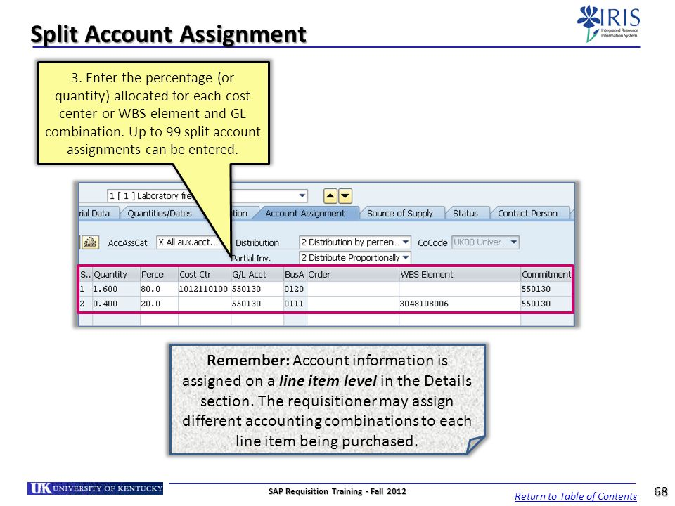 Split Account Assignment 3. Enter the percentage (or quantity) allocated for each cost center or WBS element and GL combination. Up to 99 split accoun