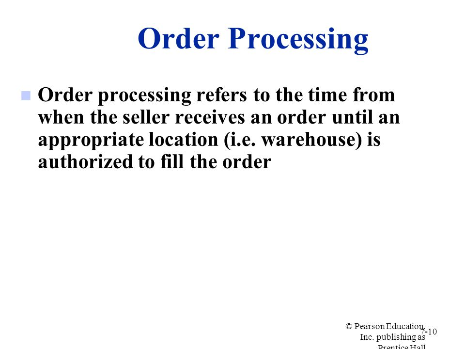 Order Processing n Order processing refers to the time from when the seller receives an order until an appropriate location (i.e. warehouse) is author