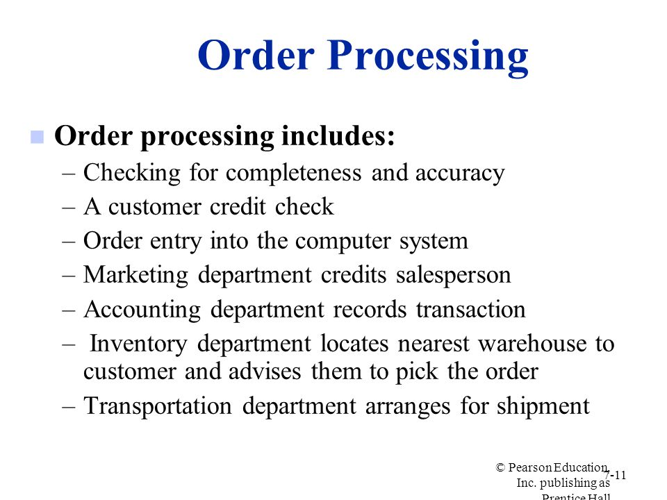 Order Processing n Order processing includes: –Checking for completeness and accuracy –A customer credit check –Order entry into the computer system –