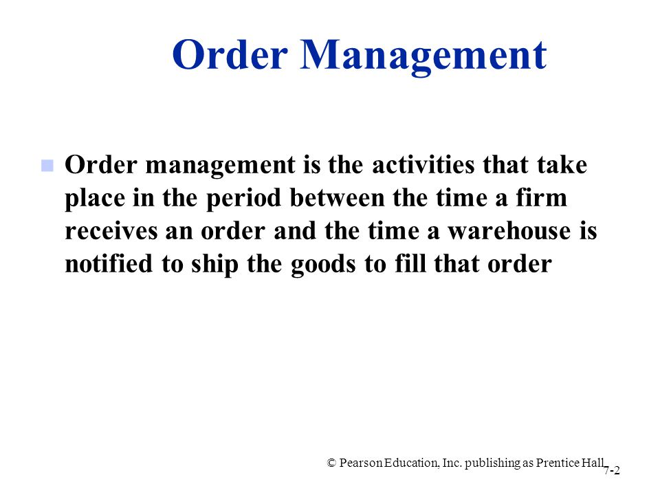 Order Management n Order management is the activities that take place in the period between the time a firm receives an order and the time a warehouse