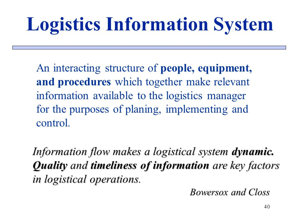 Logistics Information System An interacting structure of people, equipment, and procedures which together make relevant information available to the l