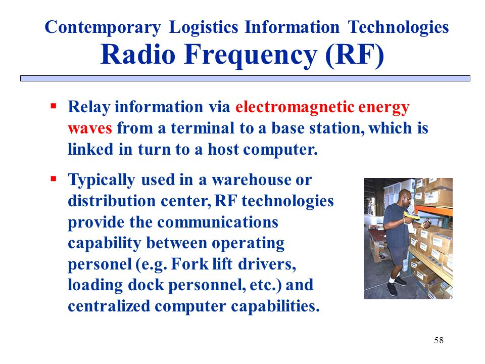 58 Radio Frequency (RF) Relay information via electromagnetic energy waves from a terminal to a base station, which is linked in turn to a host comput