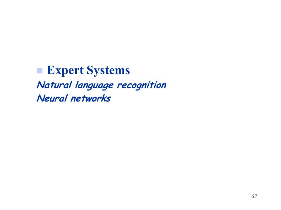 67 n Expert Systems Natural language recognition Neural networks