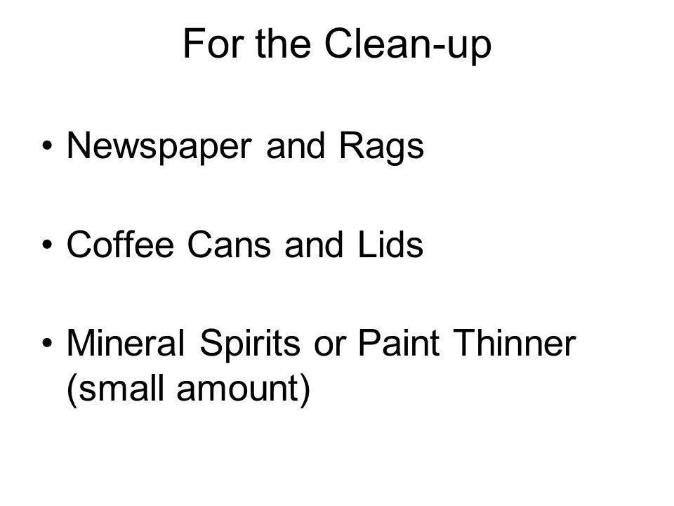 For the Clean-up Newspaper and Rags Coffee Cans and Lids Mineral Spirits or Paint Thinner (small amount)