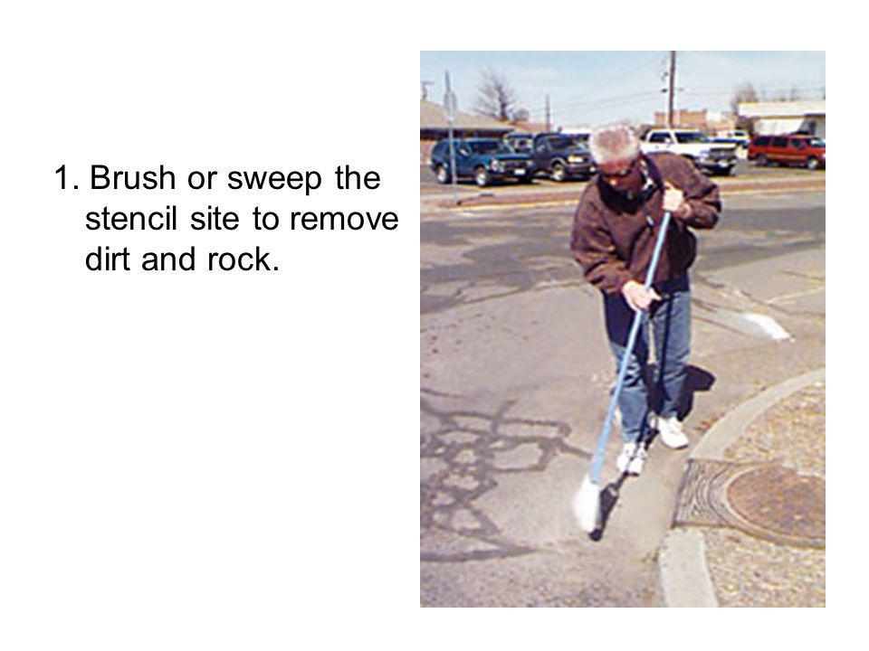 1. Brush or sweep the stencil site to remove dirt and rock.