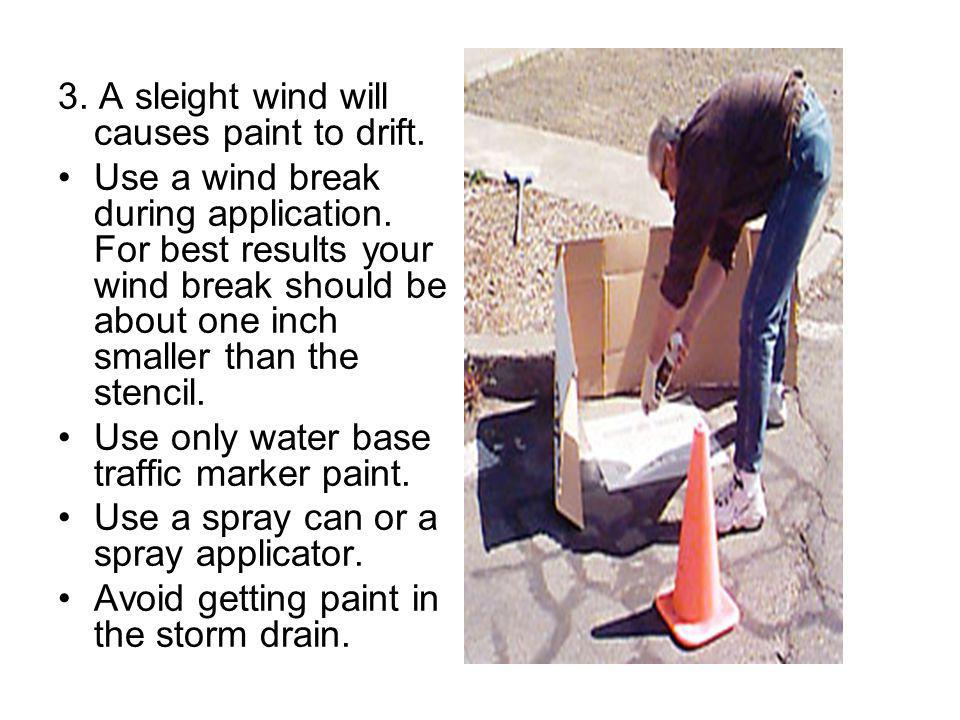 3. A sleight wind will causes paint to drift. Use a wind break during application.