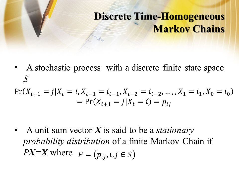 Discrete Time-Homogeneous Markov Chains A stochastic process with a discrete finite state space S A unit sum vector X is said to be a stationary probability distribution of a finite Markov Chain if PX=X where