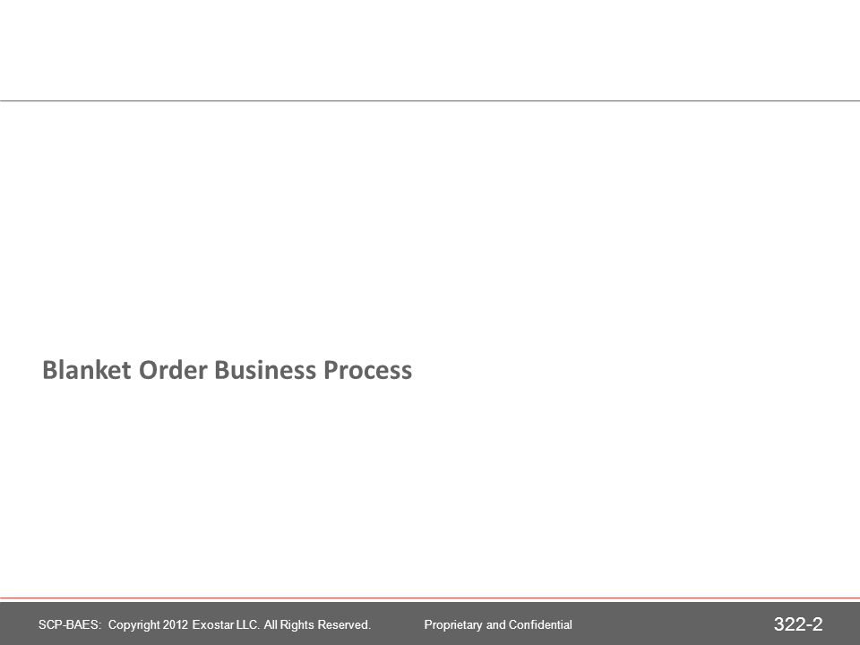 Blanket Order Business Process 322-2 SCP-BAES: Copyright 2012 Exostar LLC.