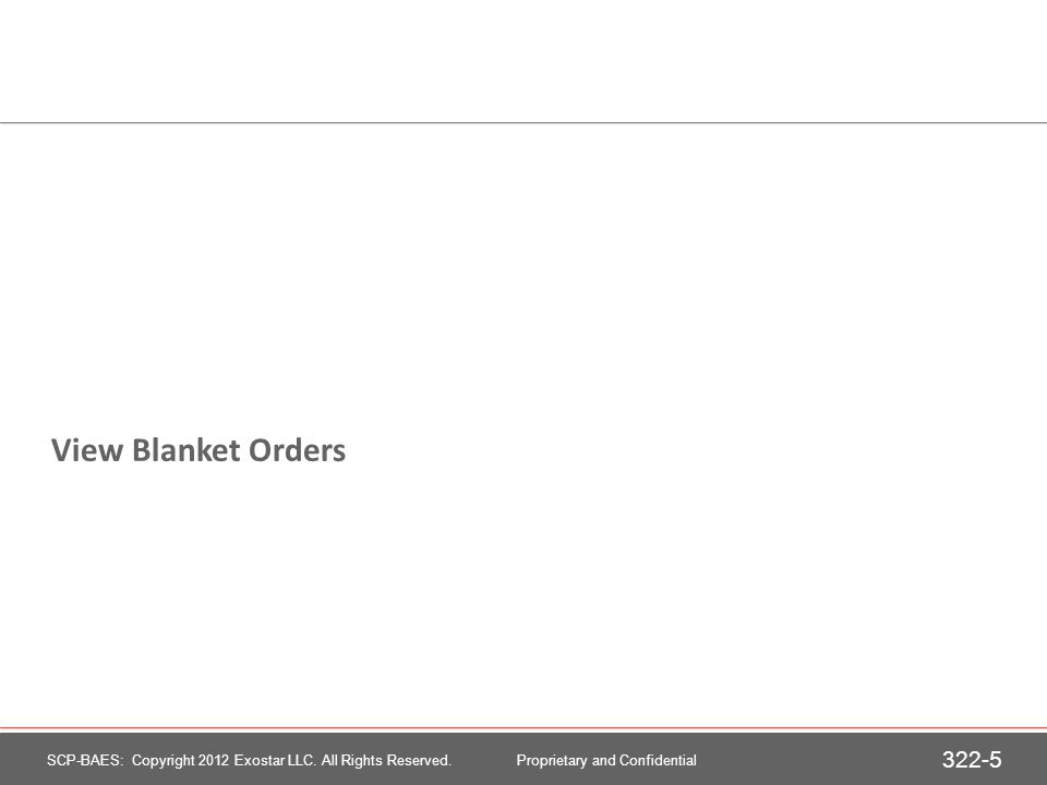 Blanket Order Structure The blanket order has information at two levels: >Header >Blanket line items Each line item represents an item to be purchased.