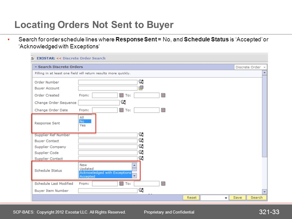Locating Orders Not Sent to Buyer Search for order schedule lines where Response Sent = No, and Schedule Status is Accepted or Acknowledged with Excep