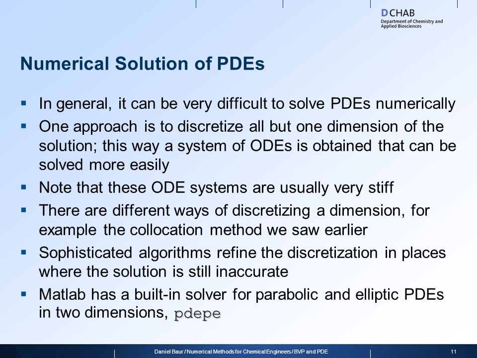 Numerical Solution of PDEs In general, it can be very difficult to solve PDEs numerically One approach is to discretize all but one dimension of the s