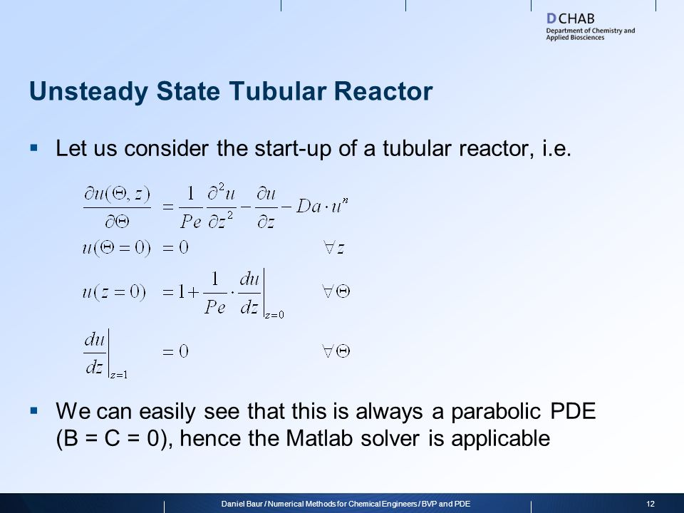 Unsteady State Tubular Reactor Let us consider the start-up of a tubular reactor, i.e. We can easily see that this is always a parabolic PDE (B = C =