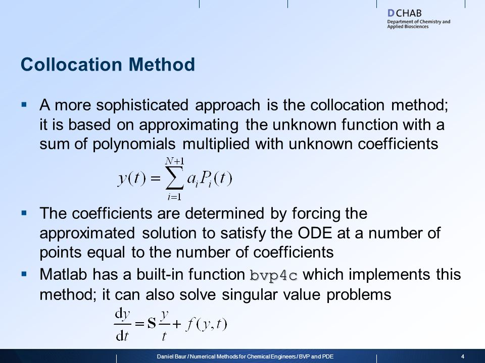 Collocation Method A more sophisticated approach is the collocation method; it is based on approximating the unknown function with a sum of polynomial