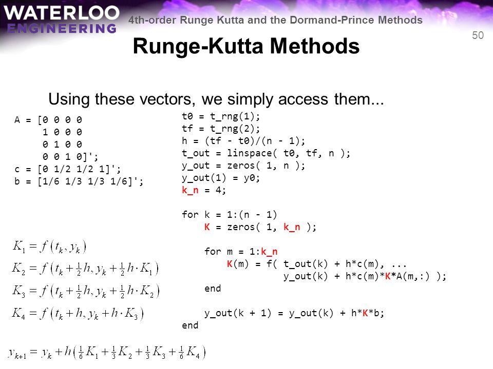 Runge-Kutta Methods Using these vectors, we simply access them... t0 = t_rng(1); tf = t_rng(2); h = (tf - t0)/(n - 1); t_out = linspace( t0, tf, n );