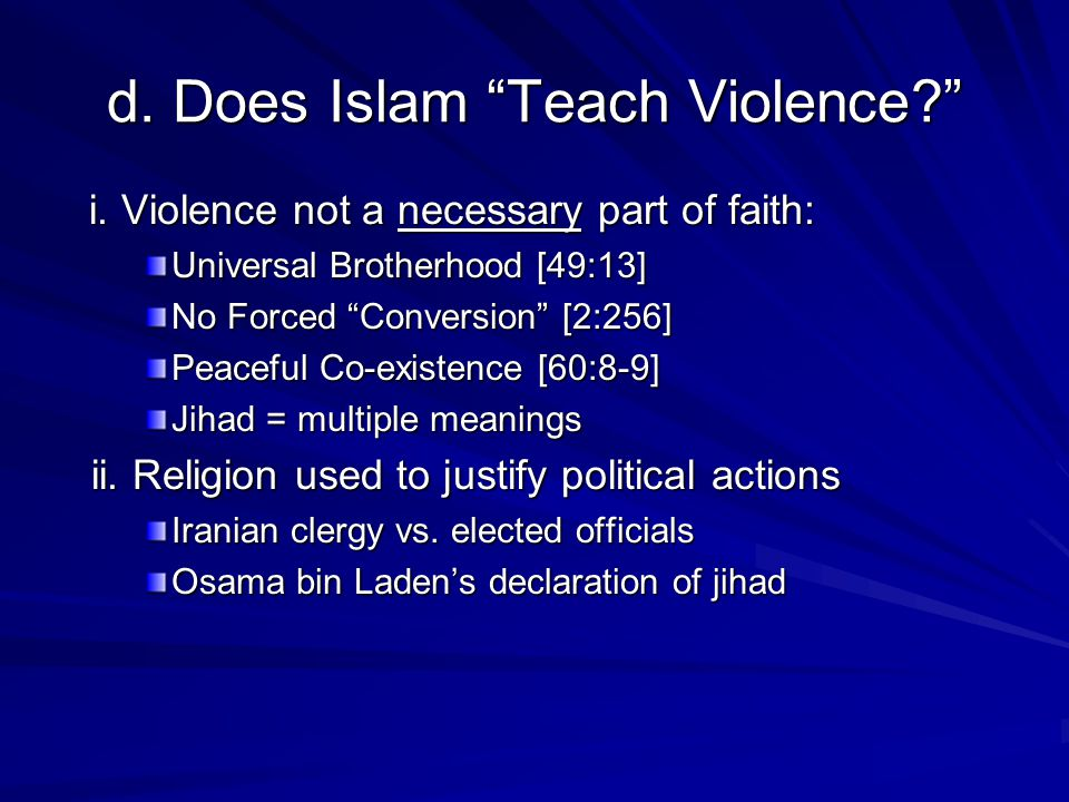 d. Does Islam Teach Violence. i. Violence not a necessary part of faith: i.