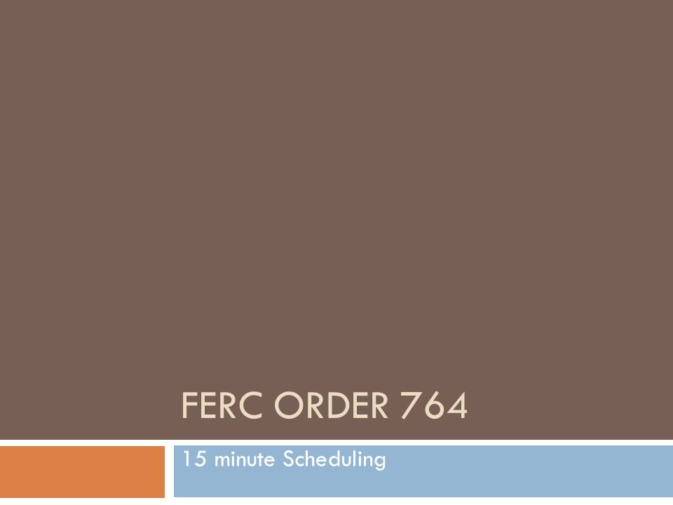 FERC Order 764 12 15 minute Scheduling However, FERC did not preclude a Transmission Service Provider from offering a sub-hourly product if it chooses.