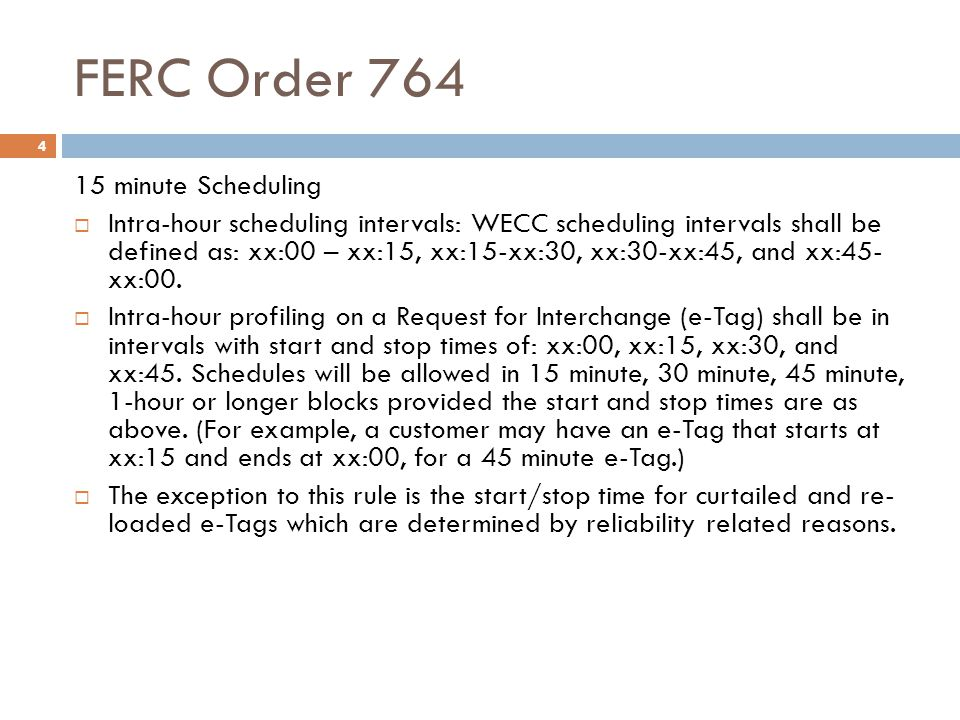 FERC Order 764 15 15 minute Scheduling Coordinated Checkouts of Balancing Authorities: The Task Force recommends that Balancing Authority Checkouts should occur for Net Scheduled Interchange values as reflected below: