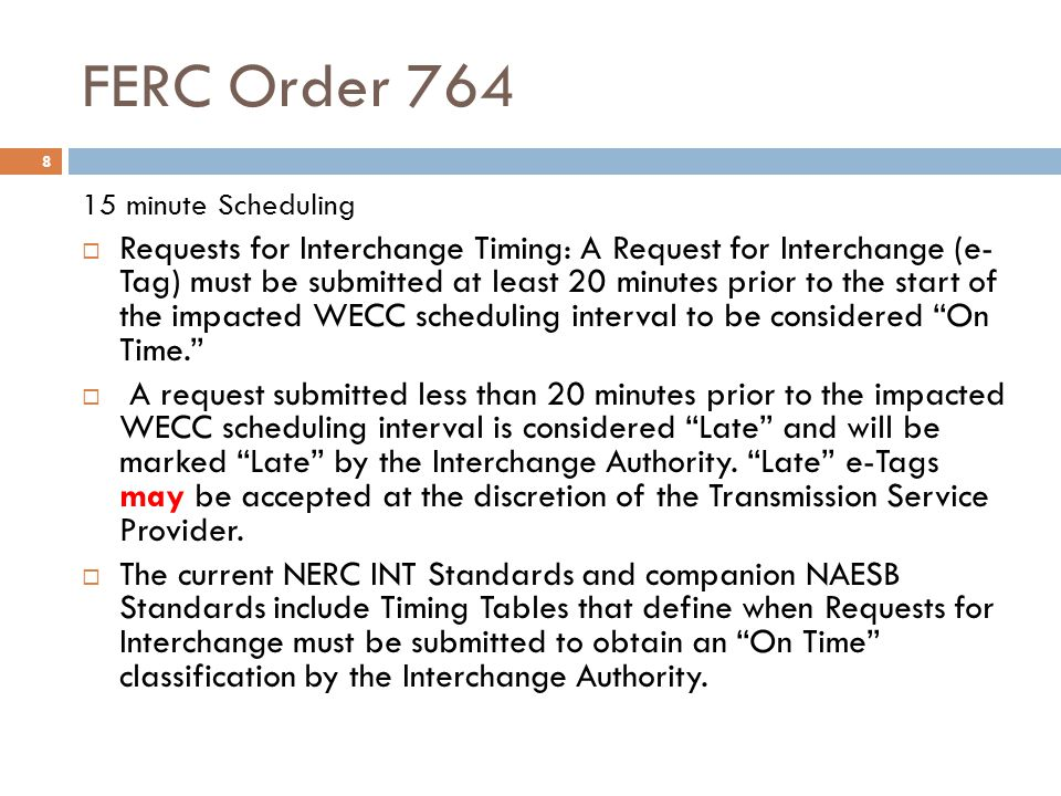 FERC Order 764 9 15 minute Scheduling Intra-hour scheduling profiles submitted in Pre- Schedule: Requests for Interchange submitted in the Pre-Schedule horizon may be submitted using the WECC intra-hour scheduling intervals.