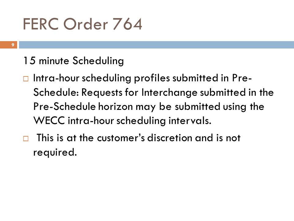 FERC Order 764 10 15 minute Scheduling Curtailments: If needed, Reliability Limits (curtailments) will occur prior to the top of the hour (as they do today) for all scheduling intervals in the upcoming hour that exceed a path scheduling limit, and Reliability Limits (curtailments/reloads) will occur within the hour as needed.