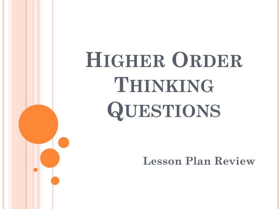 H IGHER O RDER T HINKING Q UESTIONS Lesson Plan Review