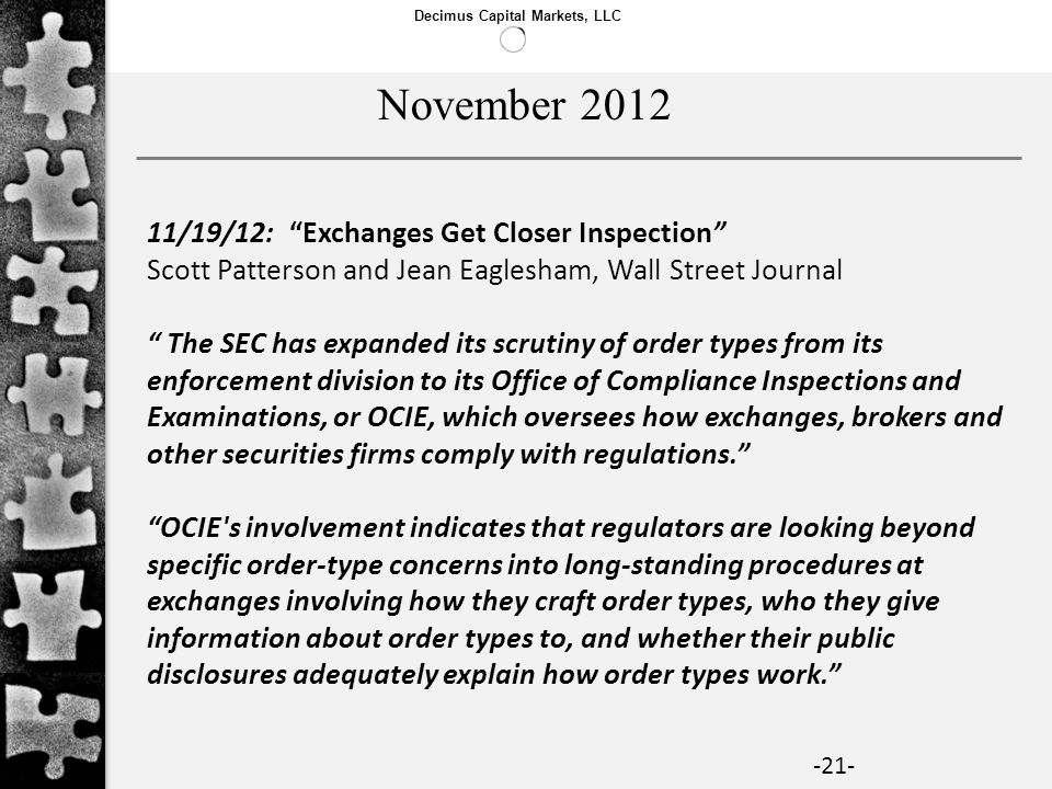 Decimus Capital Markets, LLC -21- 11/19/12: Exchanges Get Closer Inspection Scott Patterson and Jean Eaglesham, Wall Street Journal The SEC has expand