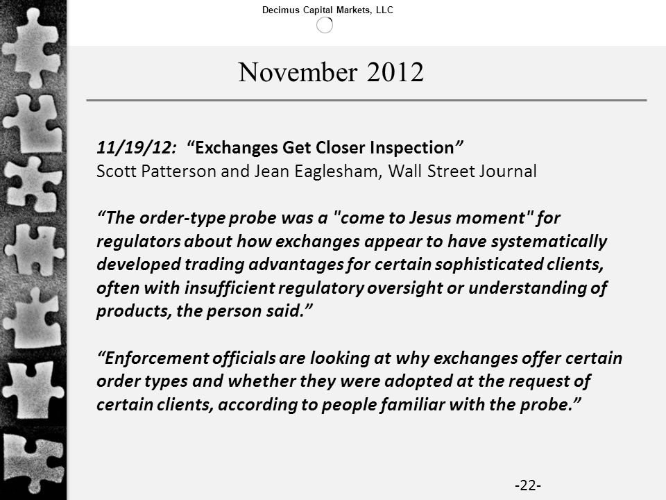 Decimus Capital Markets, LLC -22- 11/19/12: Exchanges Get Closer Inspection Scott Patterson and Jean Eaglesham, Wall Street Journal The order-type pro