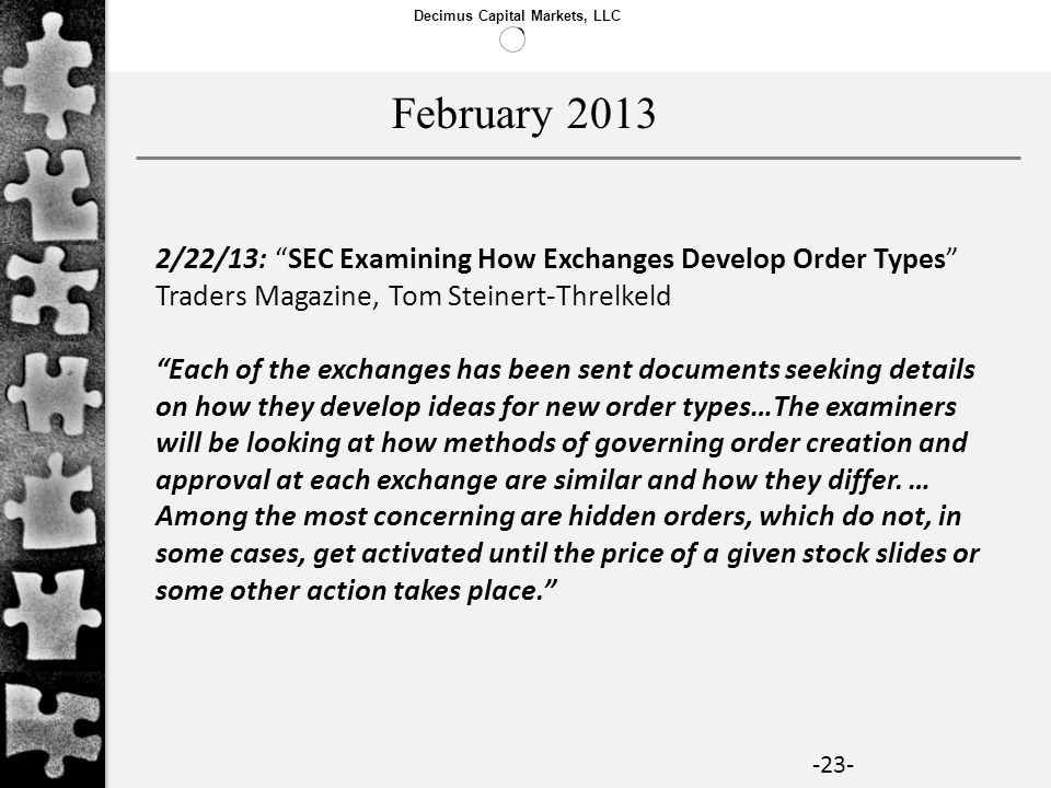 Decimus Capital Markets, LLC -23- 2/22/13: SEC Examining How Exchanges Develop Order Types Traders Magazine, Tom Steinert-Threlkeld Each of the exchan
