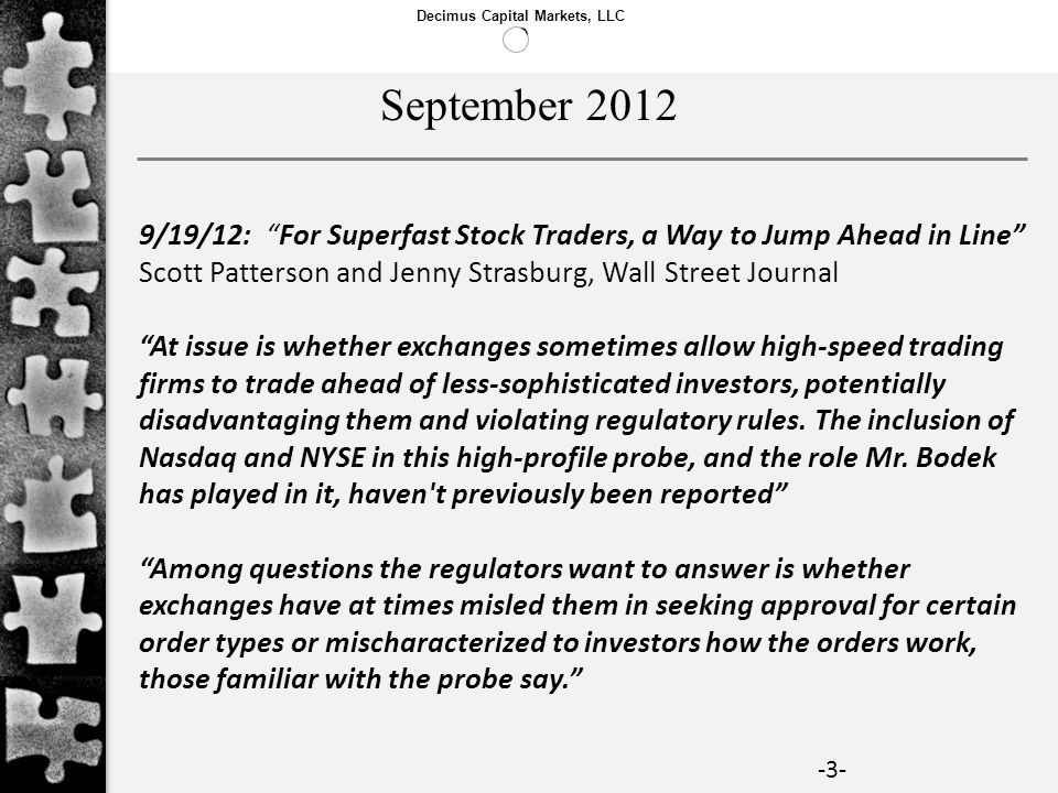 Decimus Capital Markets, LLC -3- 9/19/12: For Superfast Stock Traders, a Way to Jump Ahead in Line Scott Patterson and Jenny Strasburg, Wall Street Jo