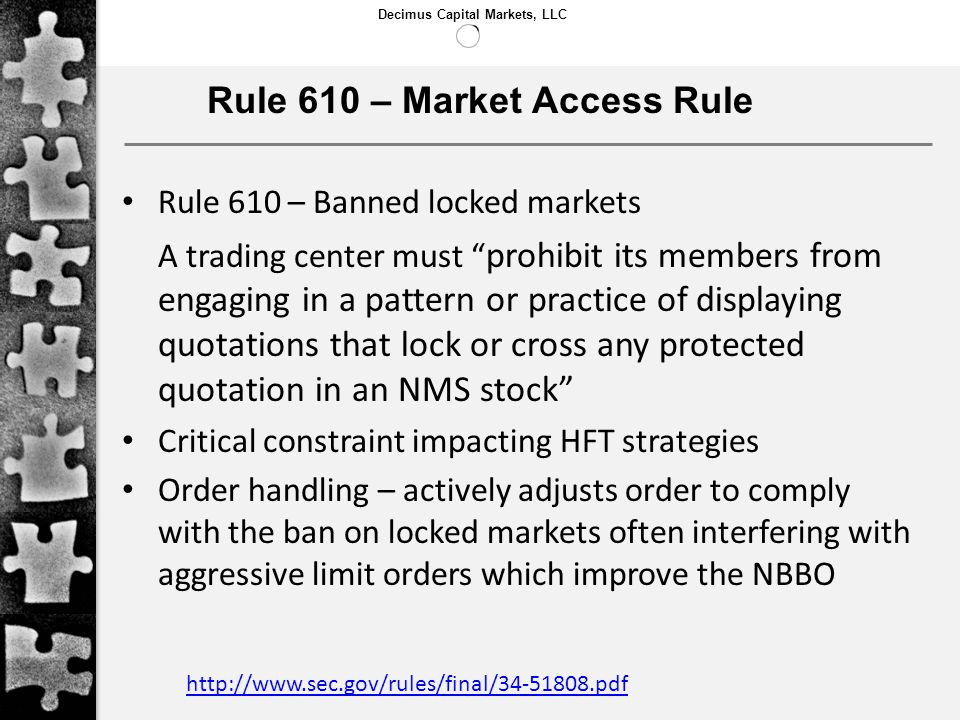 Decimus Capital Markets, LLC Rule 610 – Market Access Rule Rule 610 – Banned locked markets A trading center must prohibit its members from engaging i