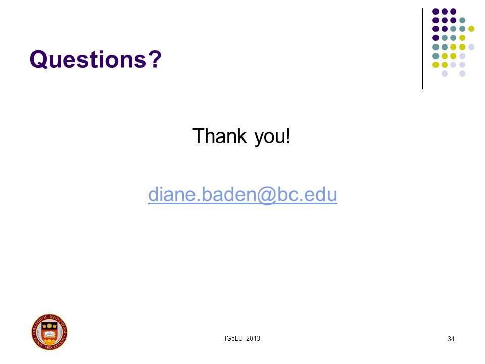 Questions? Thank you! diane.baden@bc.edu IGeLU 2013 34