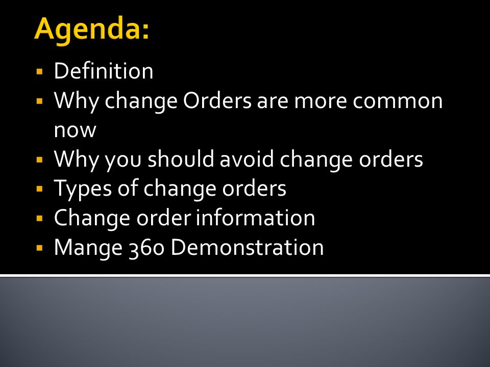Definition Why change Orders are more common now Why you should avoid change orders Types of change orders Change order information Mange 360 Demonstration