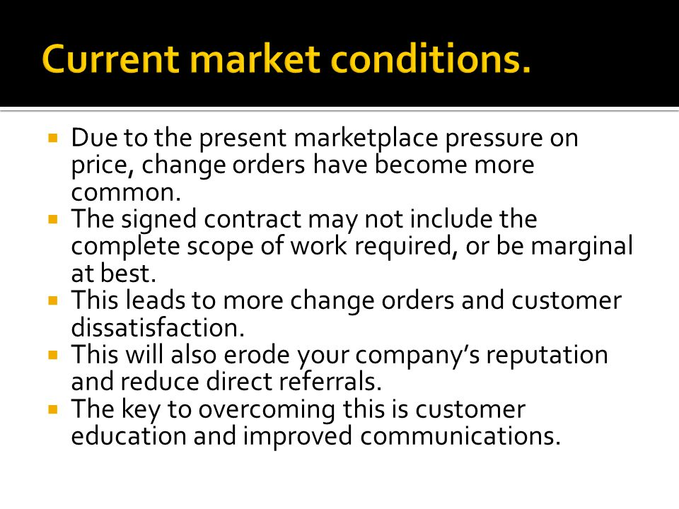 Due to the present marketplace pressure on price, change orders have become more common. The signed contract may not include the complete scope of wor