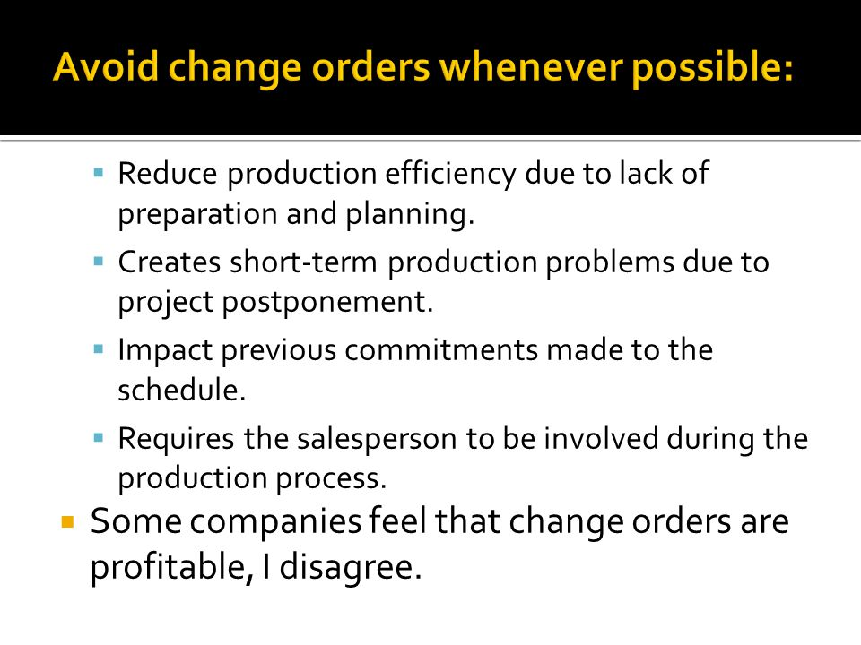 Reduce production efficiency due to lack of preparation and planning. Creates short-term production problems due to project postponement. Impact previ