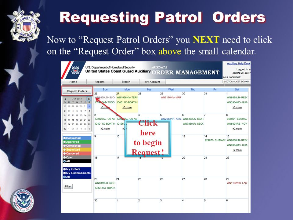 Requesting Patrol Orders USCGAUX 130-01-01 Bellingham, Washington Now to Request Patrol Orders you NEXT need to click on the Request Order box above the small calendar.